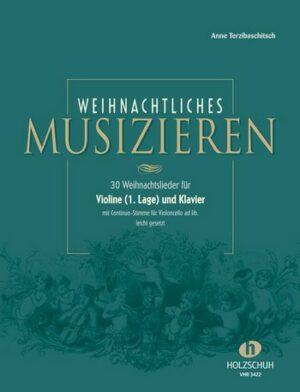 Weihnachtliches Musizieren 30 Weihnachtlieder für Violine (1.Lage) und Klavier (mit Vc als Bc ad lib)