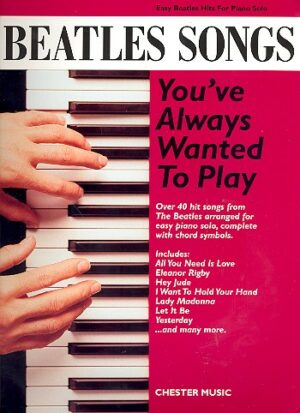 Beatles Songs You've Always Wanted to Play: for easy piano