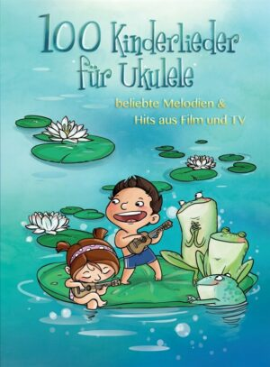 100 Kinderlieder: für Ukulele (Melodie/Texte/Akkorde/Griffbilder)