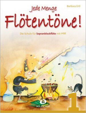 Ertl, Barbara Jede Menge Flötentöne Band 1 Die Schule für die Sopranblockflöte mit Pfiff